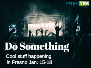 Do Something in Fresno: Jan. 15-18