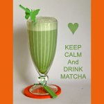 Keep Calm and drink Matcha