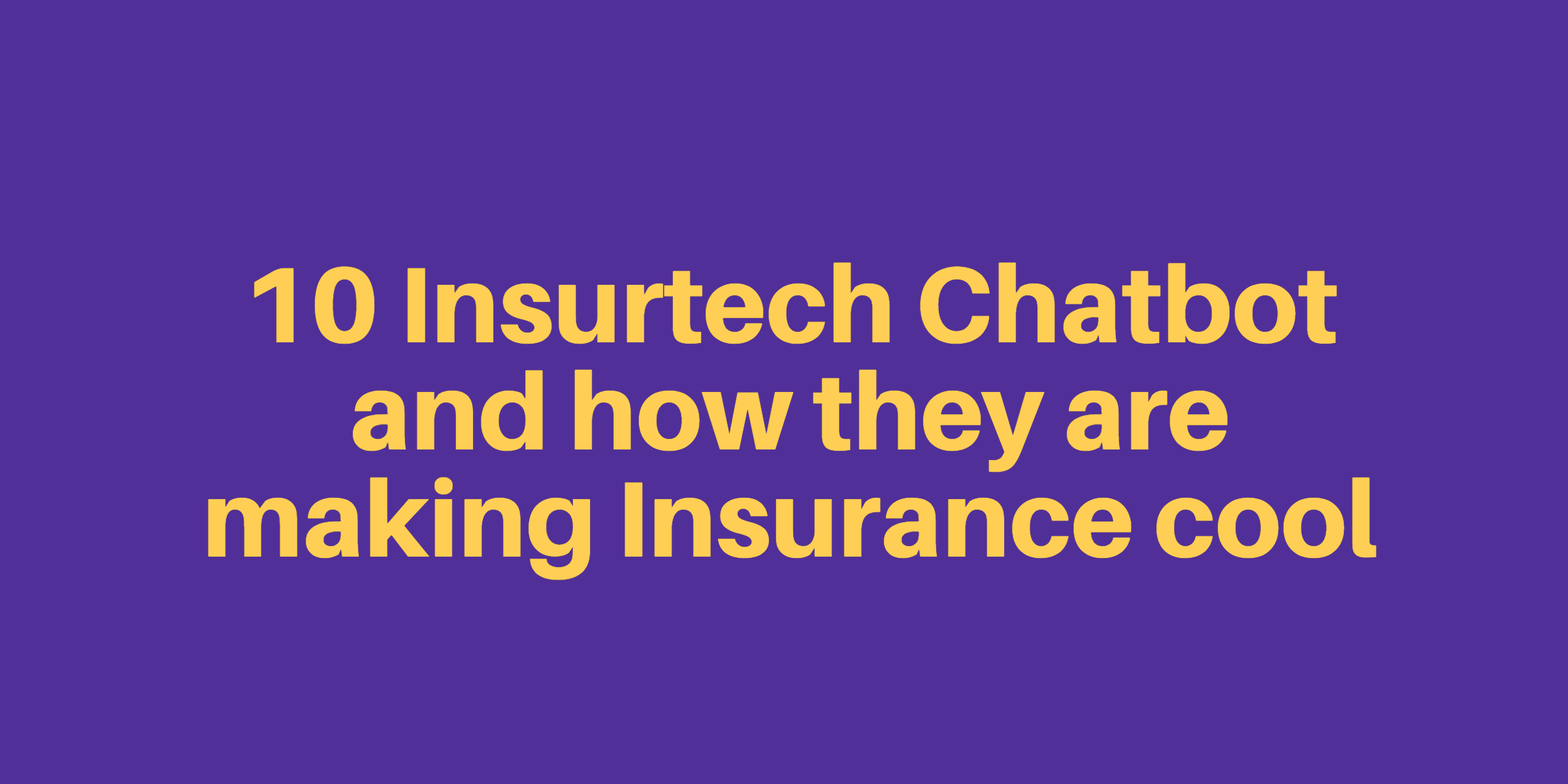10 Insurtech Chatbot and how they are making Insurance cool