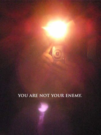 You are not your Enemy