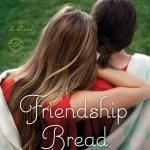 FRIENDSHIP BREAD in Paperback!