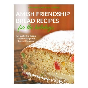 Quick and easy amish friendship bread recipes instant pdf download amish friendship bread recipes for the holiday kindle forumfinder Choice Image