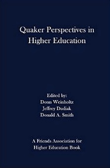 Quaker_Perspectives_in_Higher_Education__Donn_Weinholtz__Jeffrey_Dudiak__Donald_A__Smith__9780996003322__Amazon_com__Books