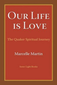 3. Our Life Is Love: The Quaker Spiritual Journey By Marcelle Martin