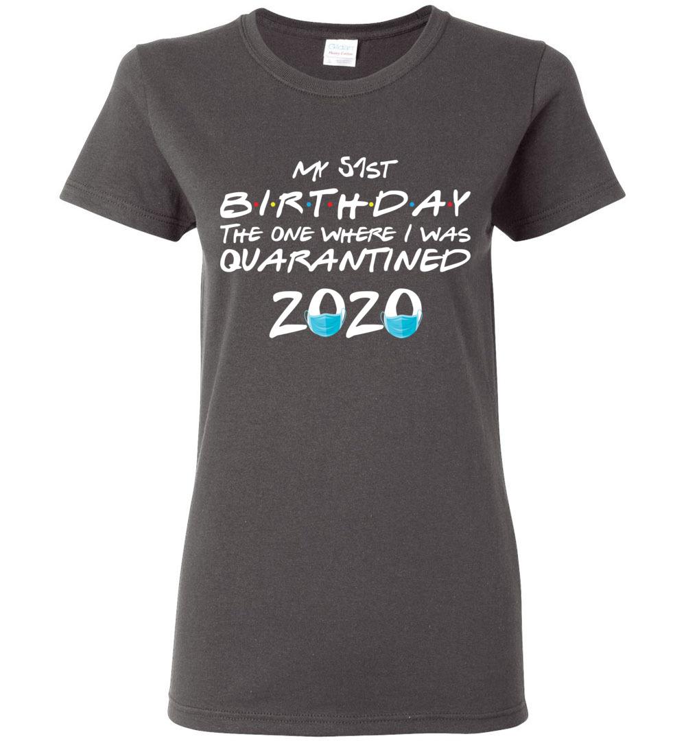 My 51st Birthday Birthday Shirts For Women 51st Birthday Gifts For Her Friends T Shirt Friends Tv Show Apparel