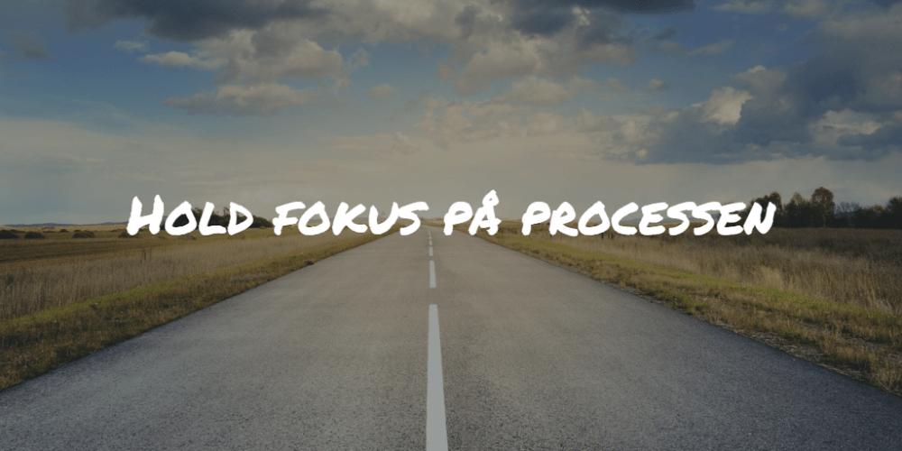 Hold fokus på processen Frinans