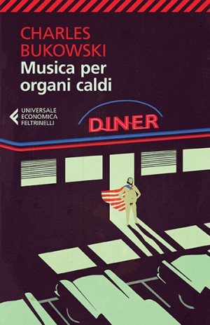 Charles Bukowski, Musica per organi caldi, Universale Economica Feltrinelli, 2012