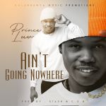 Prince Luv – Ain't Going Nowhere [Mp3 Download]