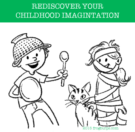 Rediscover your childhood imagination