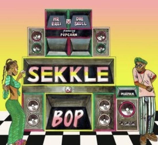 Mr Eazi Sekkle & Bop Lyrics ft. Popcaan & Dre Skull
