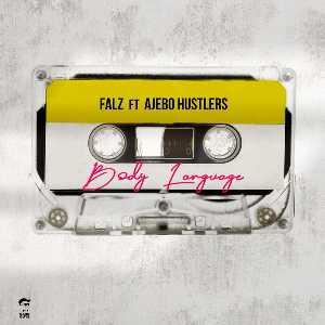 Falz Body Language Lyrics ft. Ajebo Hustlers.