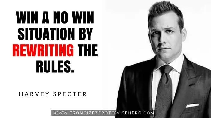 "Harvey Specter Quote, ""WIN A NO WIN SITUATION BY REWRITING THE RULES""."