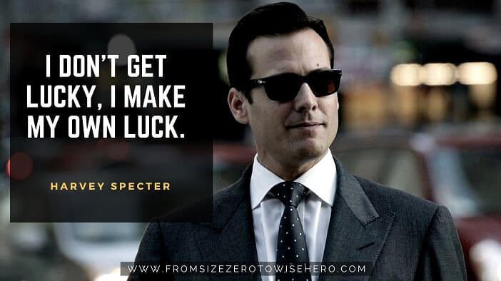 "Harvey Specter Quote, ""IDON'TGETLUCKY,IMAKEMYOWNLUCK""."
