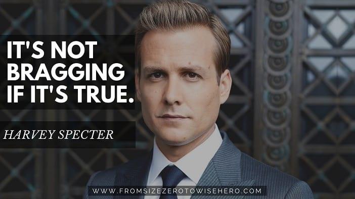 "Harvey Specter Quote, ""IT'S NOT BRAGGING IF IT'S TRUE""."