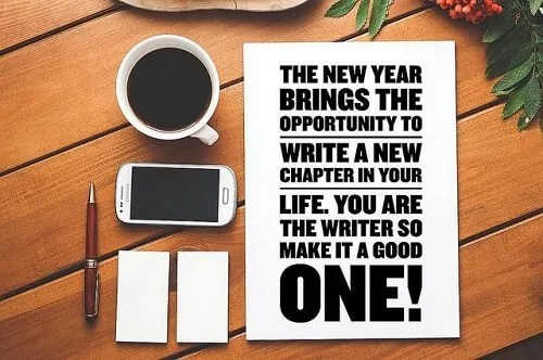 Quote- The new year brings the opportunity to write a new chapter in your life. You are the writer, so make it a good one!