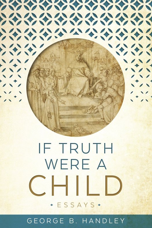'If Truth Were a Child' is the latest book in the Maxwell Institute's 'Living Faith' series.