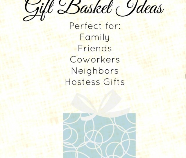 Awesome List Of Gift Basket Ideas Perfect For Family Friends Coworkers And
