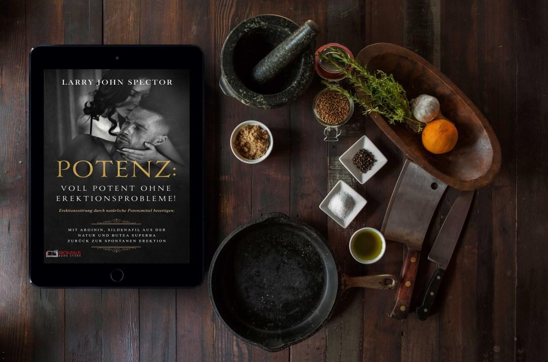 Das Buch Potenz - voll potenz ohne Erektionsprobleme; Erektionsstörung durch natürliche Potenzmittel beseitigen auch als Ebook