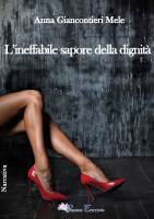 """""""L'ineffabile sapore della dignità"""" di Anna (Susanna) Giancontieri Mele. Il romanzo è candidato al Premio Campiello 2021."""