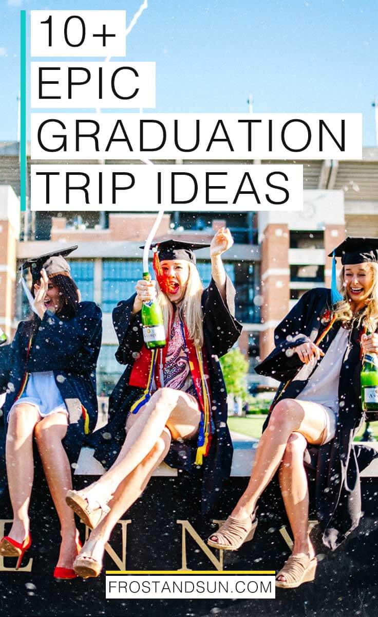 Congrats, Grad! Treat yo' self to an adventure after all that hard work. Need some ideas? Here are 10 epic graduation trip ideas. #graduationgifts #graduationtrips #seniortrip