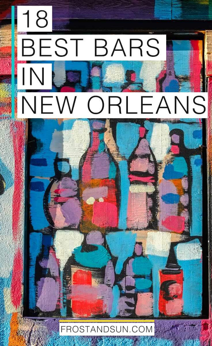 "Pinterest image with street art of brightly colored bottles with overlaying text that says ""18 Best Bars in New Orleans"""