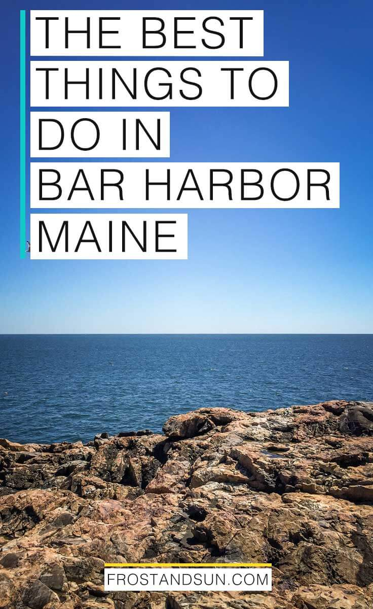 "Rock cliffs overlooking the ocean in Bar Harbor, Maine; overlying text reads ""The Best Things to Do in Bar Harbor, Maine"""