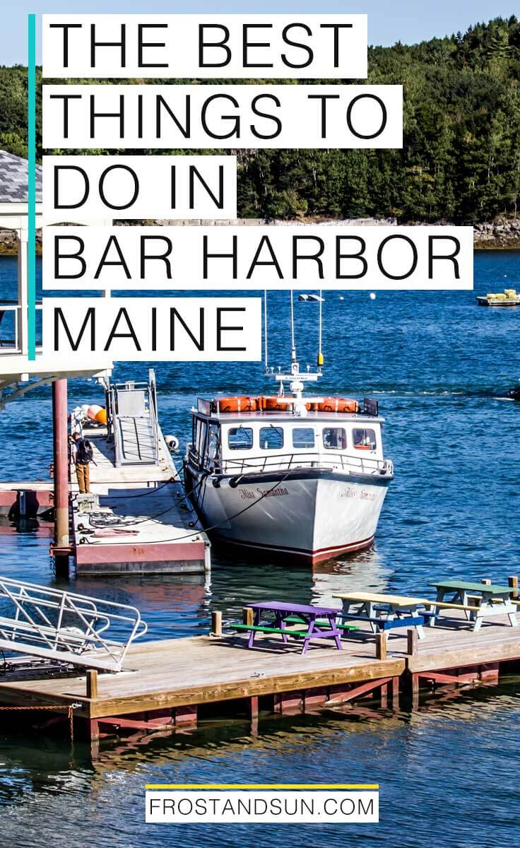 Coastal photo of a boat and docks in Bar Harbor; Overlying text reads: The Best Things to Do in Bar Harbor, Maine
