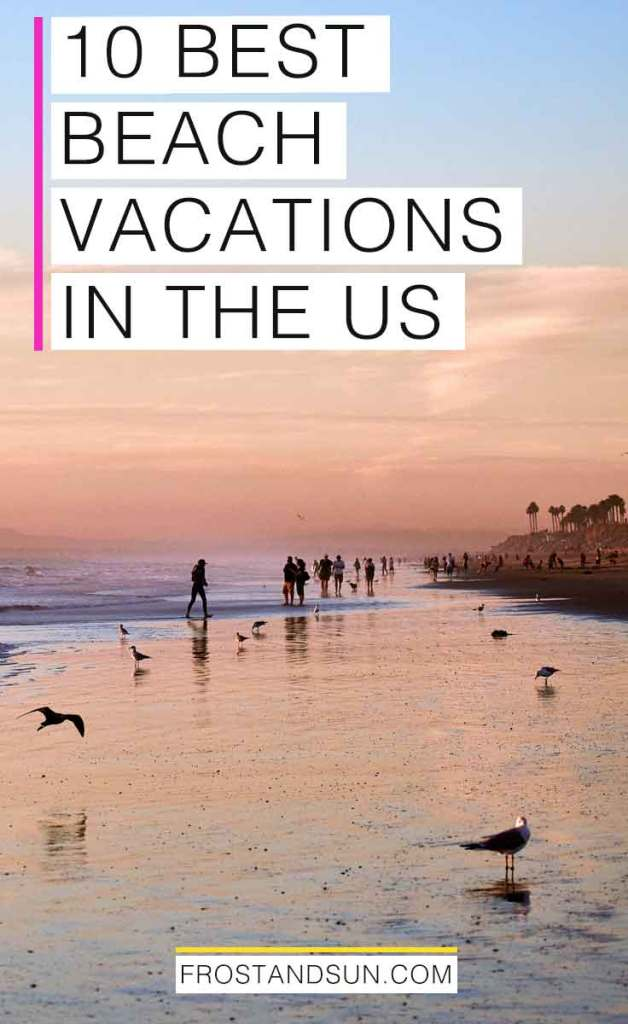 """Seagulls and people walking along a beach during sunset. Overlying text reads """"10 Best Beach Vacations in the US."""""""