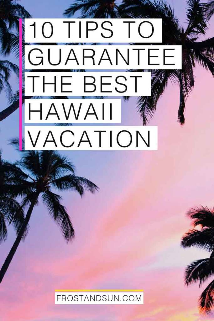 """Black silhouettes of palm trees against a purple, pink, and orange sunset. Overlying text reads """"10 Tips to Guarantee the Best Hawaii Vacation."""""""