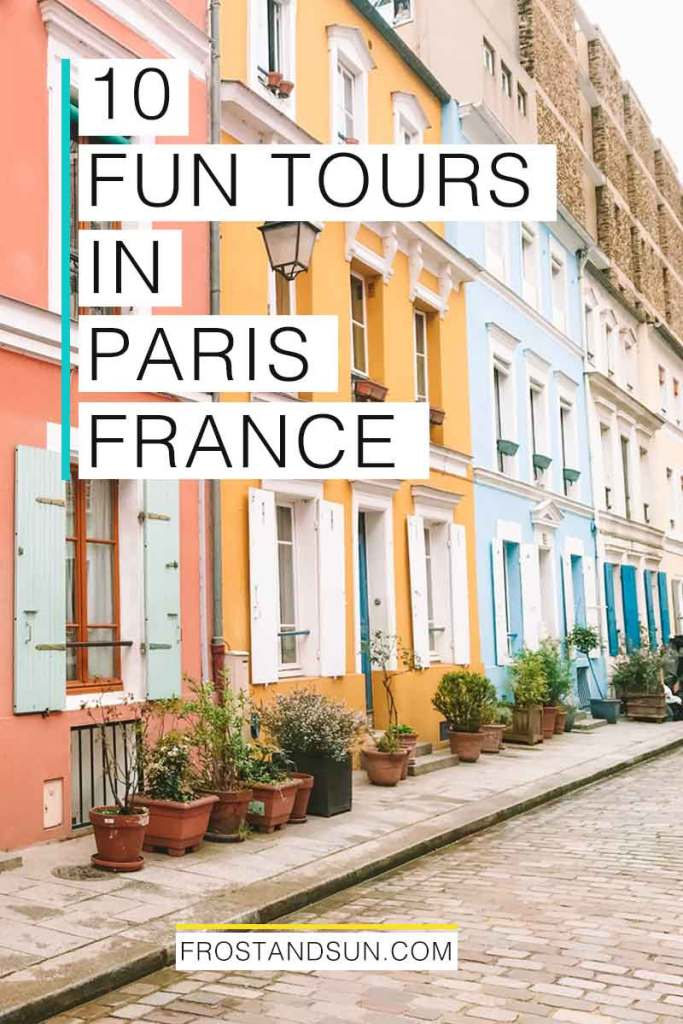 """Photo of colorful row houses. Overlying text reads """"10 Fun Tours in Paris, France."""""""
