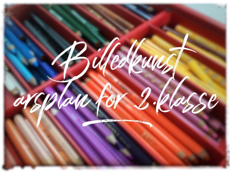 Billedkunst-årsplan for 2.klasse - ny og forbedret udgave