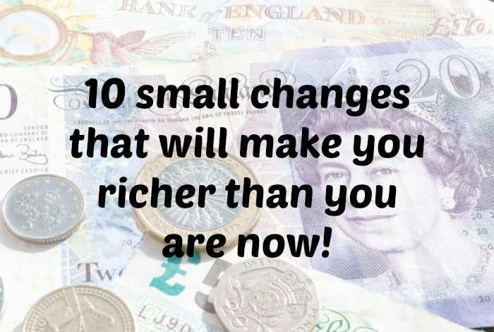 10 small changes that will make you richer….