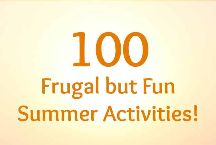 100 frugal but fun Summer activities….