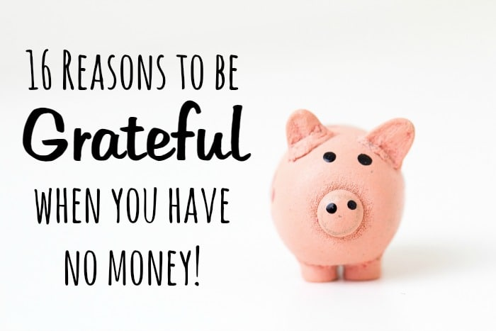 16 Reasons to be Grateful when you have no money!