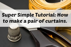 tutorial to make your own pair of curtains