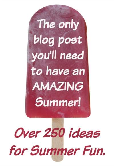 The only blog post you'll need to have an AMAZING Summer! Includes over 250 ideas for Summer fun.