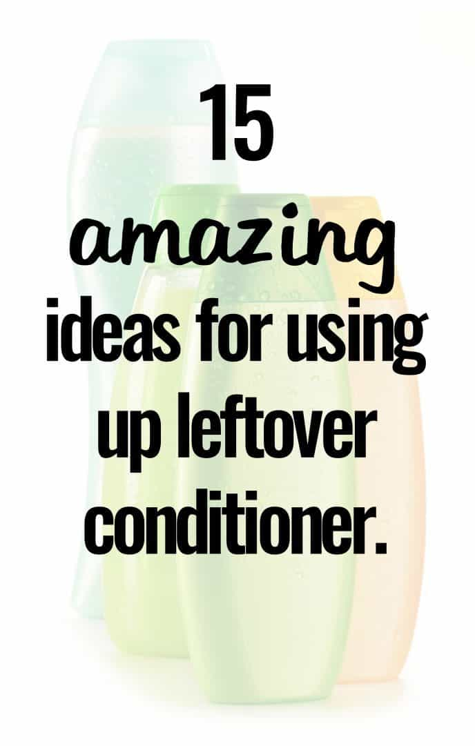 15 amazing ideas for using up leftover conditioner.