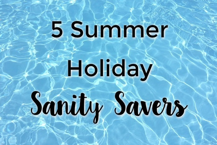 Five Summer Holiday Sanity Savers….