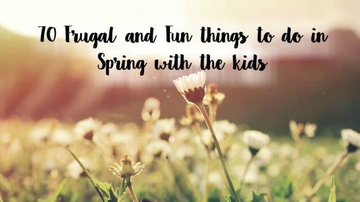 70 Frugal and Fun things to do in Spring with the kids