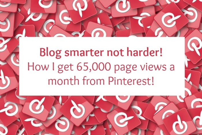 Blog smarter not harder – how I get 65,000 page views a month from Pinterest!