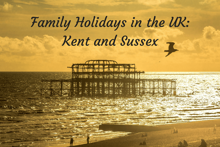 Family Holidays in the UK: Kent and Sussex….