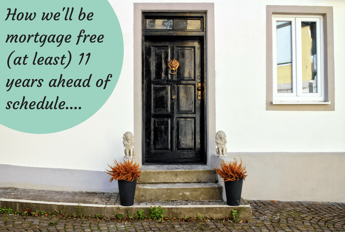 How we'll be mortgage free (at least) 11 years ahead of schedule