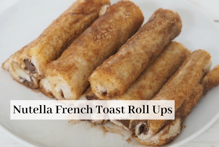 Nutella French Toast Roll Ups….
