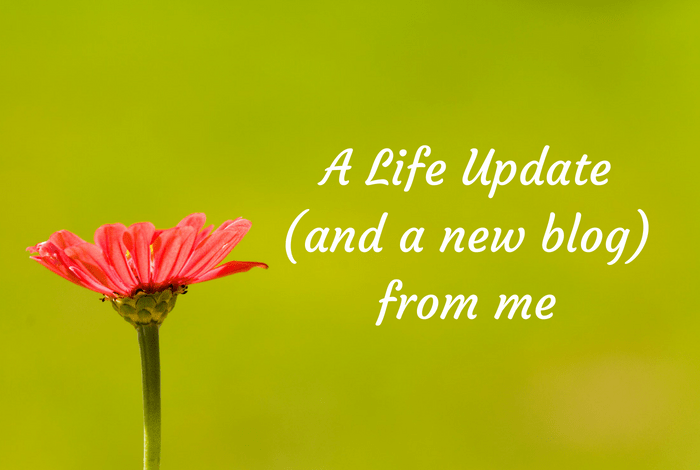 A Life Update (and a new blog) from me