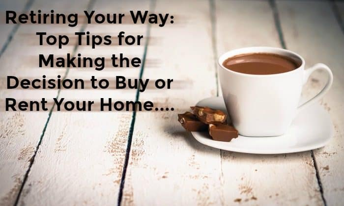 retiring-your-way-top-tips-for-making-the-decision-to-buy-or-rent-your-home