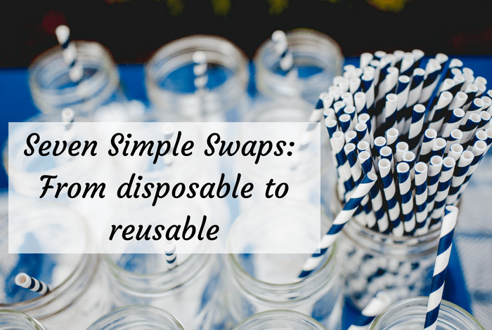 Seven Simple Swaps: From disposable to reusable