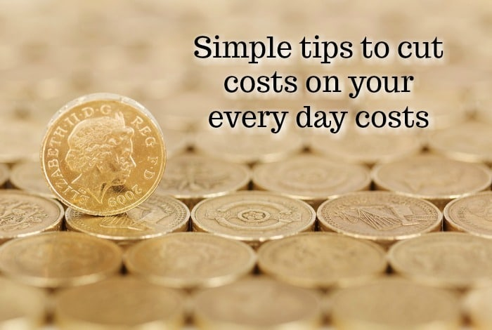 Simple tips to cut costs on your every day costs….