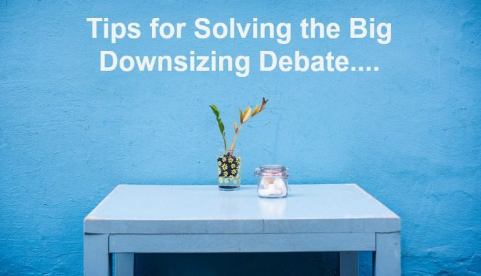 tips-for-solving-the-big-downsizing-debate