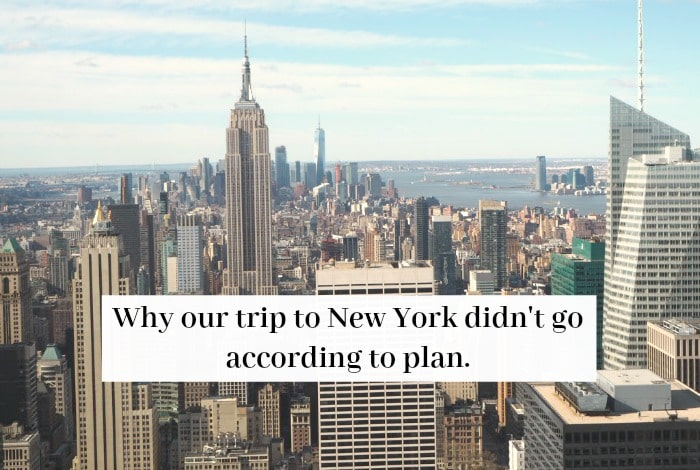 Why our trip to New York didn't go according to plan….
