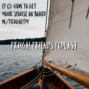 Episode 63: How to Get Your Spouse on Board with Frugality